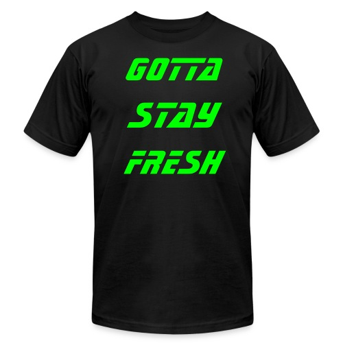 GOTTA STAY FRESH - Men's Fine Jersey T-Shirt