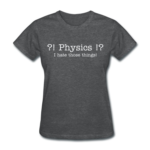 Physics suck - Women's T-Shirt