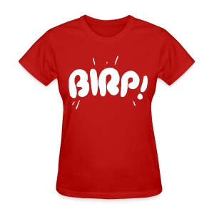 Women's BIRP! Text T - Women's T-Shirt