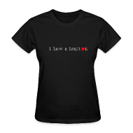 T-Shirts ~ Women's T-Shirt ~ i have a [heart] on