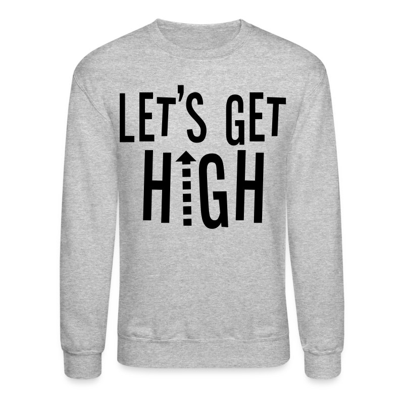 Lets Get High - Crewneck Sweatshirt