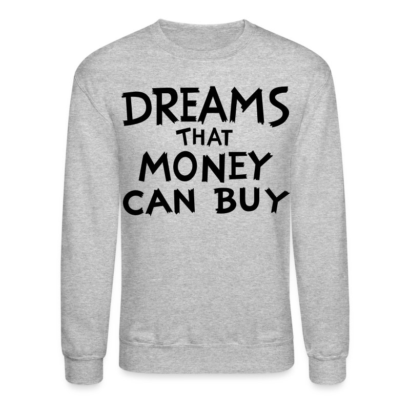 Dreams that Money Can Buy - Crewneck Sweatshirt