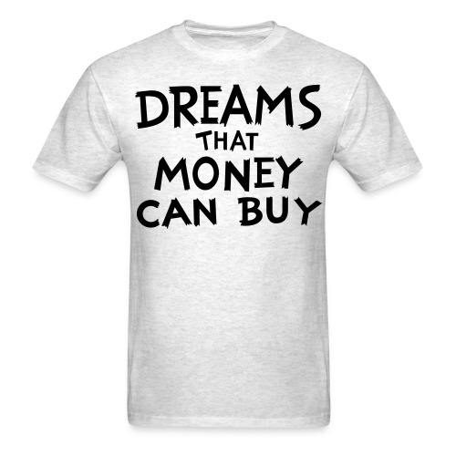 Dreams that Money Can Buy - Men's T-Shirt