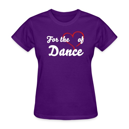 For the Love of Dance - Women's T-Shirt
