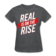 T-Shirts ~ Women's T-Shirt ~ Real is on The Rise