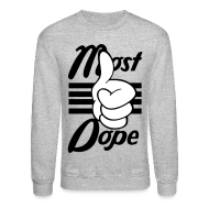Long Sleeve Shirts ~ Crewneck Sweatshirt ~ Most Dope