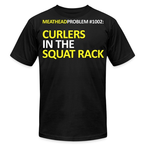 Meatheadproblem #1002: Curlers in the Squat Rack - Men's Fine Jersey T-Shirt