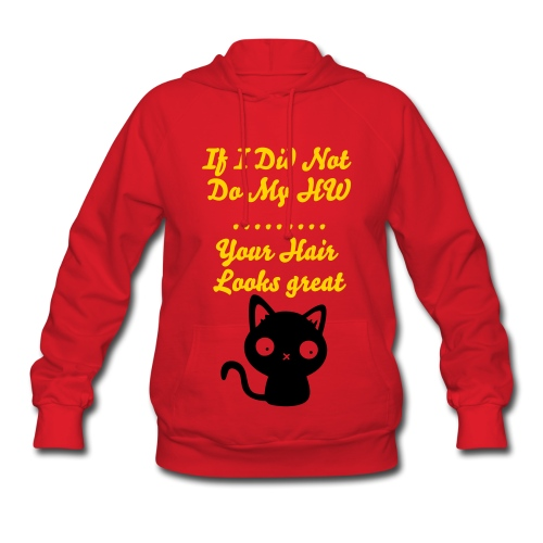 If I did not do my HW....your hair looks great womans hooded sweatshirt - Women's Hoodie