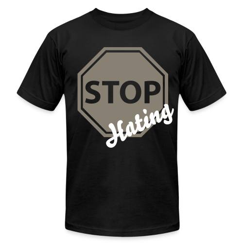 Stop Hating - Men's  Jersey T-Shirt