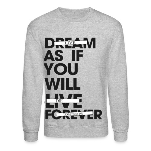 LIVE AS IF YOU WILL DIE TOMORROW - Crewneck Sweatshirt
