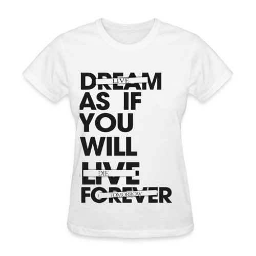 LIVE AS IF YOU WILL DIE TOMORROW - Women's T-Shirt