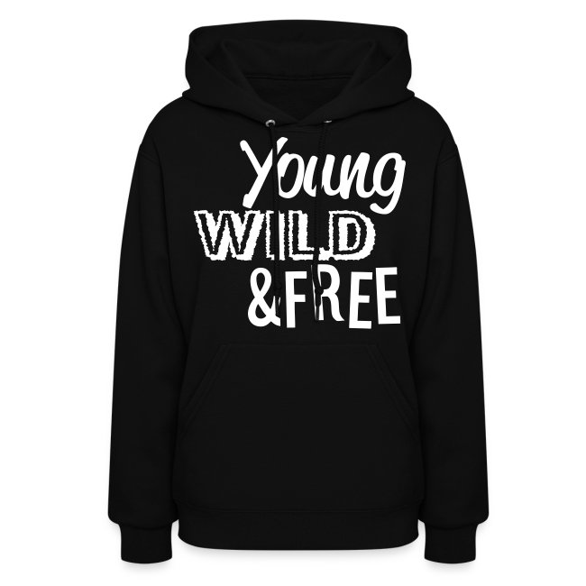 Young, Wild, and Free - stayflyclothing com | Women's Hoodie