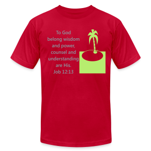 To God belong wisdom and power,  Scripture Job 12:13 - Men's T-Shirt by American Apparel
