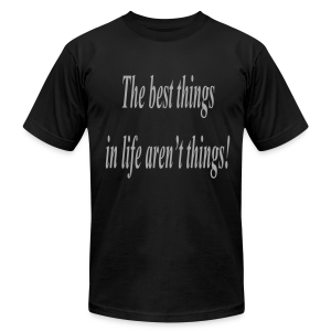 The best things in life aren't things! - Men's T-Shirt by American Apparel
