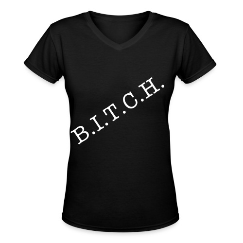 BITCH - Black - Women's V-Neck T-Shirt