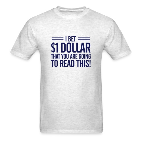 I bet $1 dollar That You are Going to Read This T-Shirt - Men's T-Shirt