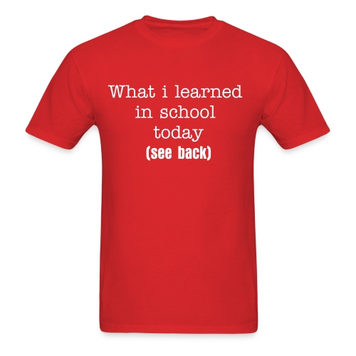 What i learned in school T-Shirt  - Men's T-Shirt