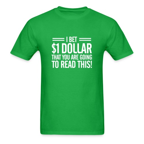 I Bet 1 Dollar That You are Going to Read This T-Shirt - Men's T-Shirt