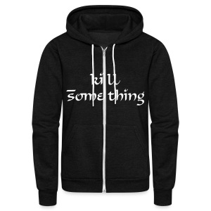 Kill Something (Unisex Zippered Hoodie) - Unisex Fleece Zip Hoodie