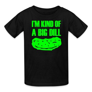 I'm kind of a big dill shirt - Kids' T-Shirt