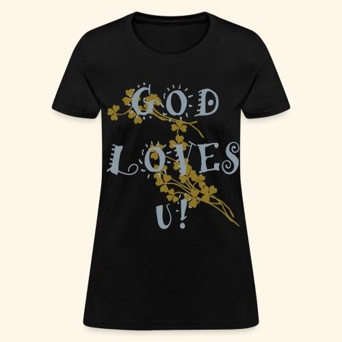 God Loves U! - Women's T-Shirt