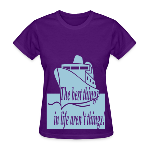 The best things in life aren't things - Women's T-Shirt