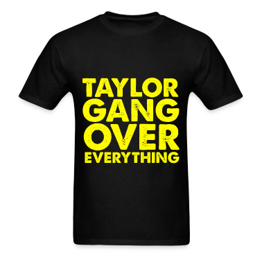Taylor Gang Over Everything Design T-Shirts