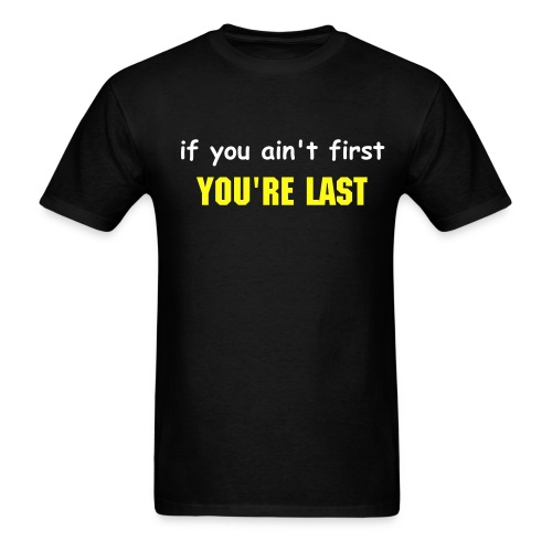 if you ain't first, you're last - Men's T-Shirt