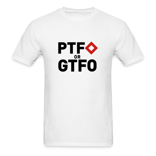 PTFO or GTFO - Men's T-Shirt