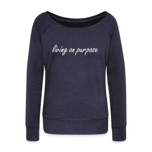 Women's Living On Purpose Boatneck Sweatshirt - Women's Wideneck Sweatshirt
