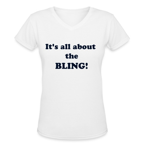 V-neck It's all about the BLING! womans t-shirt - Women's V-Neck T-Shirt