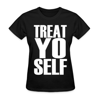 Treat Yo Self Women's T-Shirts
