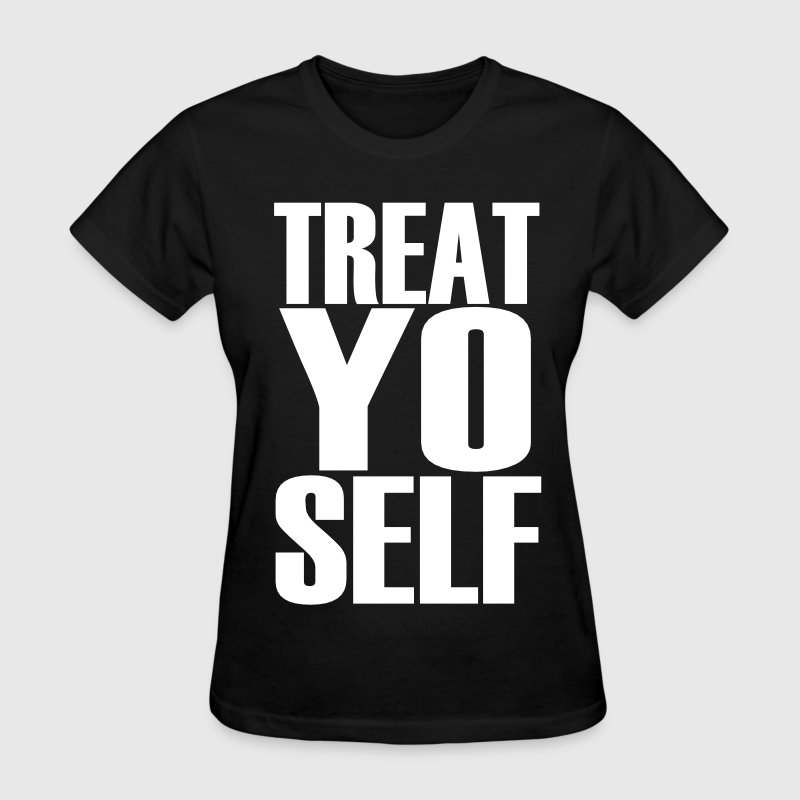 Treat Yo Self Women's T-Shirts - Women's T-Shirt