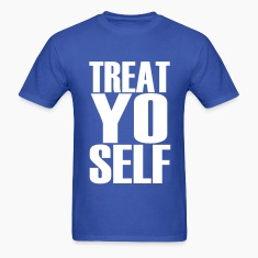 Treat Yo Self T-Shirts
