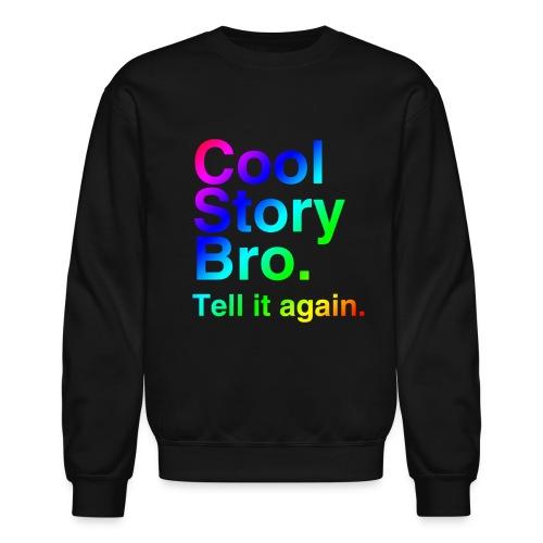 Cool Story Bro. Tell it again - Crewneck Sweatshirt