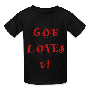 God Loves U!. - Kids' T-Shirt