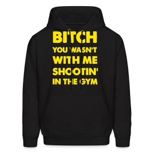 Bitch You Wasnt With Me Shootin In The Gym Rick Ross Drake Stay Schemin Hoodie - Men's Hoodie