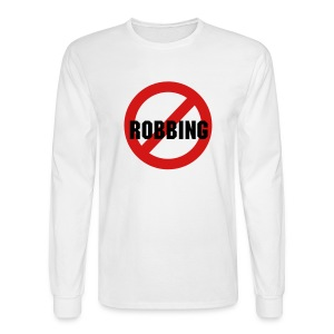 No Robbing - Men's Long Sleeve T-Shirt