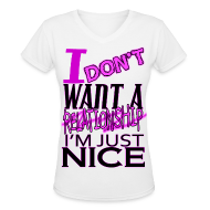 T-Shirts ~ Women's V-Neck T-Shirt ~ I don't want a relationship. I'm just nice.