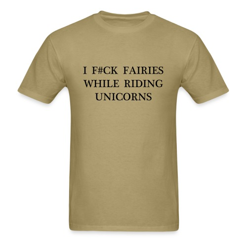 I Fuck Fairies while Riding Unicorns - Men's T-Shirt