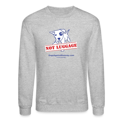 Official Dogs Against Romney NOT LUGGAGE Sweatshirt - Crewneck Sweatshirt