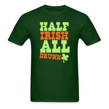 HALF IRISH all drunk St Patrick's day design T-Shirts
