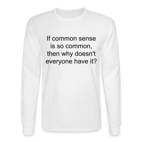 Common Sense - Men's Long Sleeve T-Shirt
