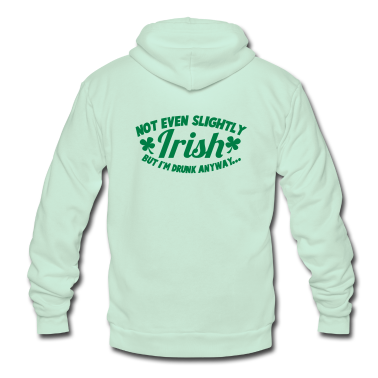 noT EVEN Slightly IRISH- But I am drunk anyway St patricks day Zip Hoodies/Jackets