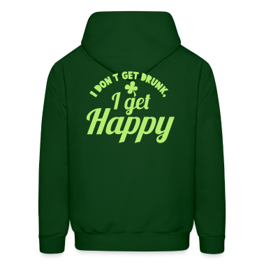 I DON't get DRUNK, I get Happy with a shamrock Hoodies