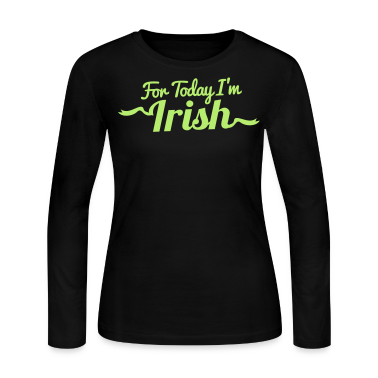FOR TODAY I'M IRISH with a shamrock Long Sleeve Shirts