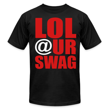LOL At Ur Swag T-Shirts - stayflyclothing.com