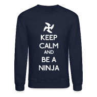 Long Sleeve Shirts ~ Crewneck Sweatshirt ~ Keep Calm and Be A Ninja