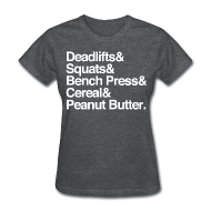 Women's T-Shirts ~ Women's T-Shirt ~ Women's - Deadlifts & Squats & Bench Press & Cereal & Peanut Butter