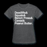 T-Shirts ~ Women's T-Shirt ~ Women's - Deadlifts & Squats & Bench Press & Cereal & Peanut Butter